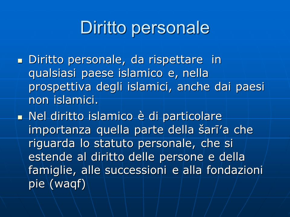 Diritto personale Diritto personale, da rispettare in qualsiasi paese islamico e, nella prospettiva degli islamici, anche dai paesi non islamici. Diri