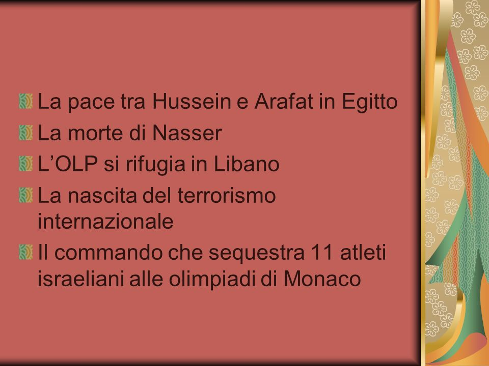 La pace tra Hussein e Arafat in Egitto La morte di Nasser LOLP si rifugia in Libano La nascita del terrorismo internazionale Il commando che sequestra