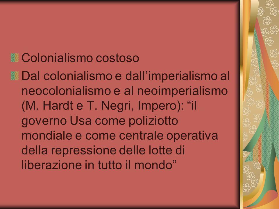 Colonialismo costoso Dal colonialismo e dallimperialismo al neocolonialismo e al neoimperialismo (M. Hardt e T. Negri, Impero): il governo Usa come po
