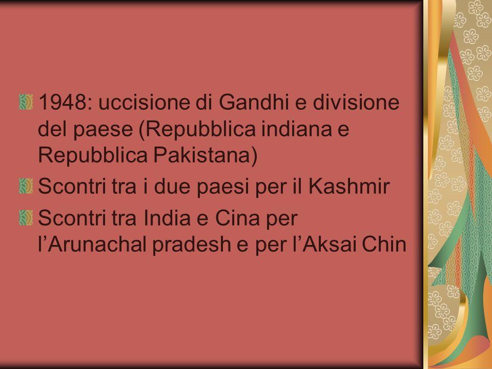 1948: uccisione di Gandhi e divisione del paese (Repubblica indiana e Repubblica Pakistana) Scontri tra i due paesi per il Kashmir Scontri tra India e