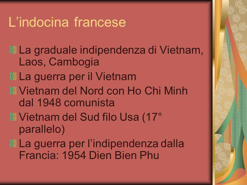 Lindocina francese La graduale indipendenza di Vietnam, Laos, Cambogia La guerra per il Vietnam Vietnam del Nord con Ho Chi Minh dal 1948 comunista Vi