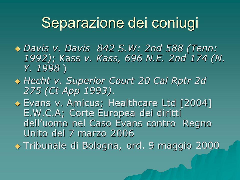 Separazione dei coniugi Davis v. Davis 842 S.W: 2nd 588 (Tenn: 1992); Kass v. Kass, 696 N.E. 2nd 174 (N. Y. 1998 ) Davis v. Davis 842 S.W: 2nd 588 (Te