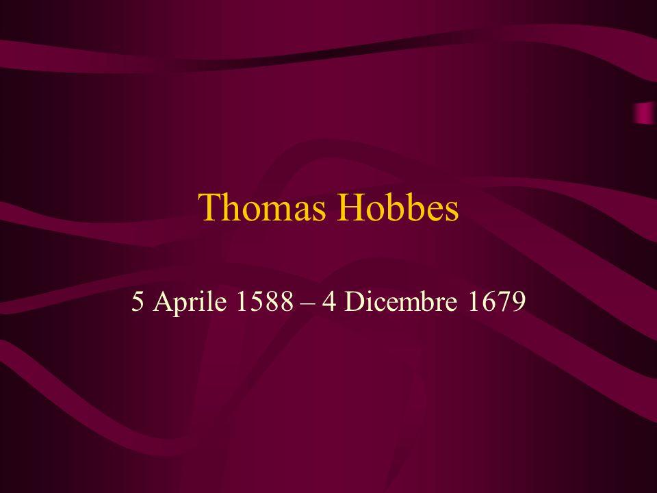 Thomas Hobbes 5 Aprile 1588 – 4 Dicembre 1679