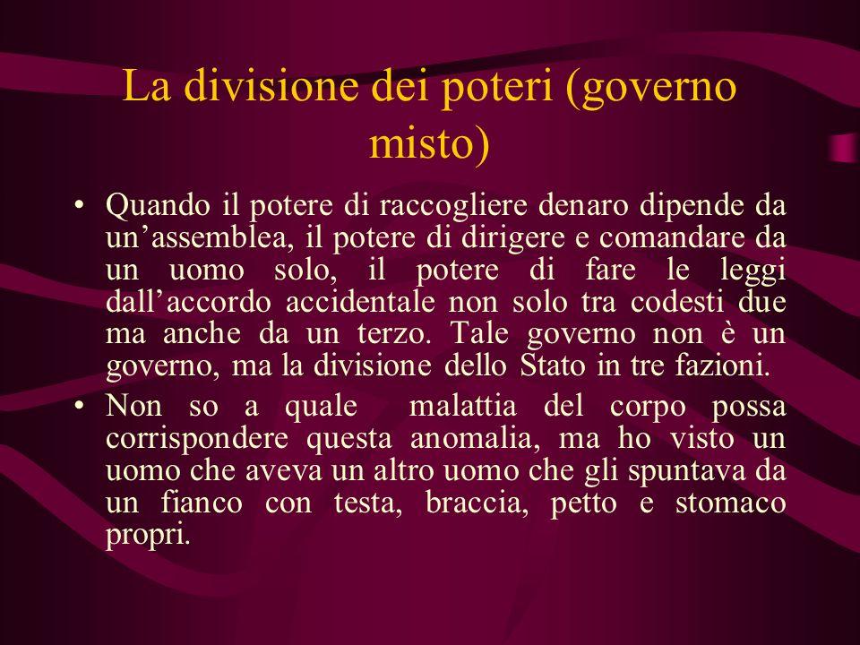 La divisione dei poteri (governo misto) Quando il potere di raccogliere denaro dipende da unassemblea, il potere di dirigere e comandare da un uomo so
