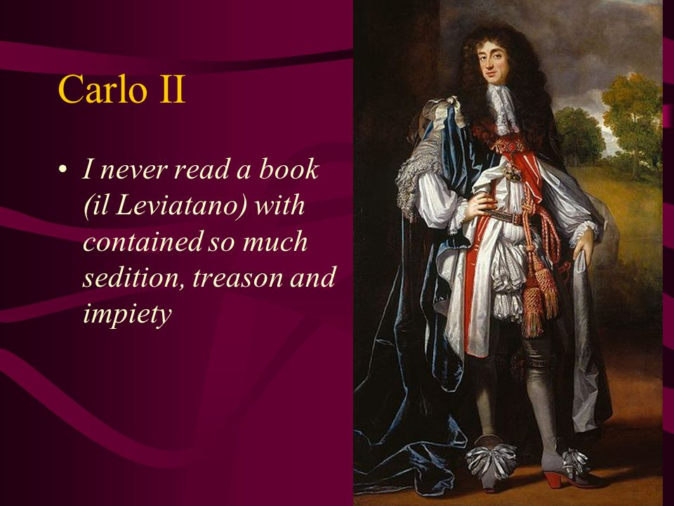 Carlo II I never read a book (il Leviatano) with contained so much sedition, treason and impiety