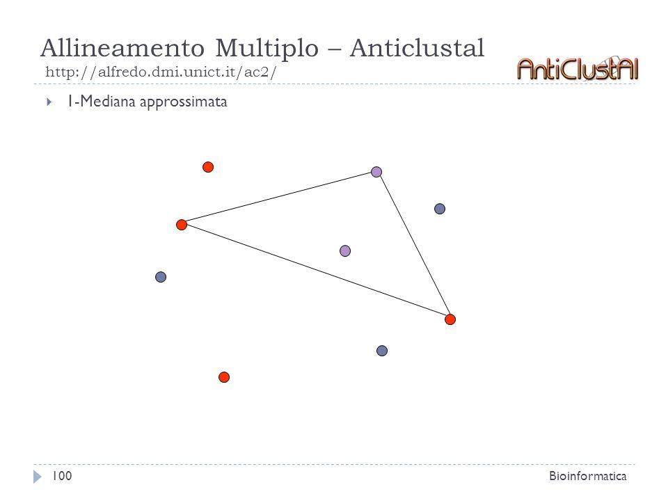 Allineamento Multiplo – Anticlustal http://alfredo.dmi.unict.it/ac2/ Bioinformatica100 1-Mediana approssimata