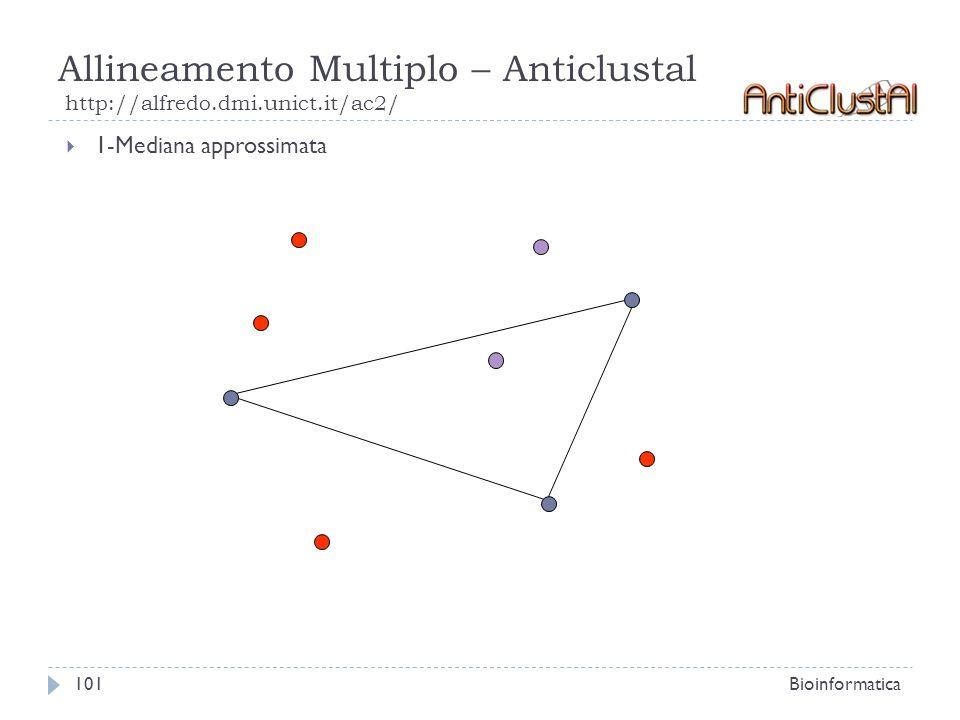 Allineamento Multiplo – Anticlustal http://alfredo.dmi.unict.it/ac2/ Bioinformatica101 1-Mediana approssimata