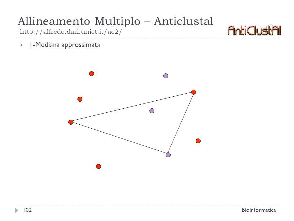 Allineamento Multiplo – Anticlustal http://alfredo.dmi.unict.it/ac2/ Bioinformatica102 1-Mediana approssimata
