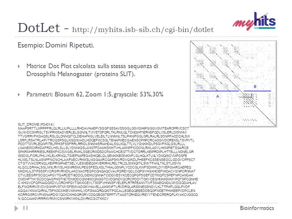 DotLet - http://myhits.isb-sib.ch/cgi-bin/dotlet Esempio: Domini Ripetuti. Matrice Dot Plot calcolata sulla stessa sequenza di Drosophila Melanogaster