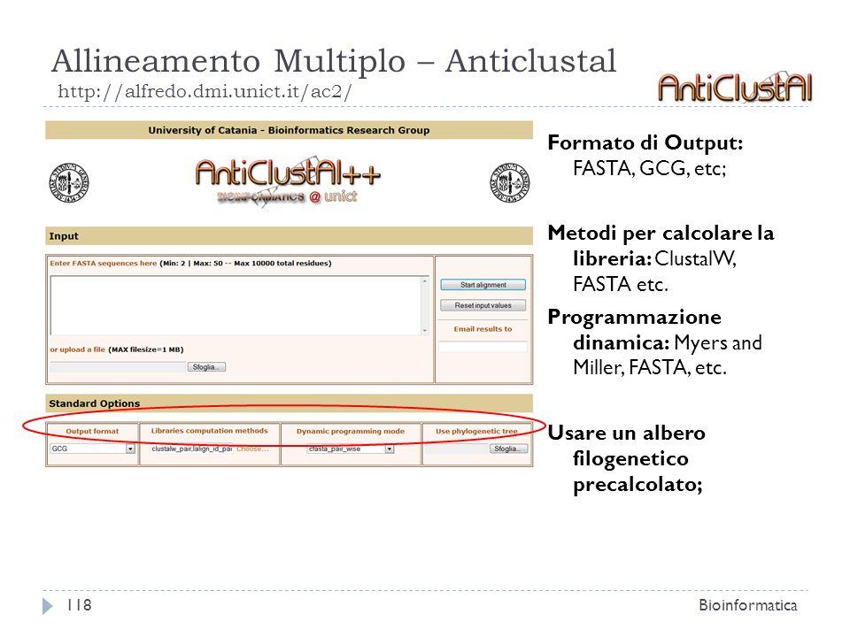 Allineamento Multiplo – Anticlustal http://alfredo.dmi.unict.it/ac2/ Bioinformatica118 Formato di Output: FASTA, GCG, etc; Metodi per calcolare la lib