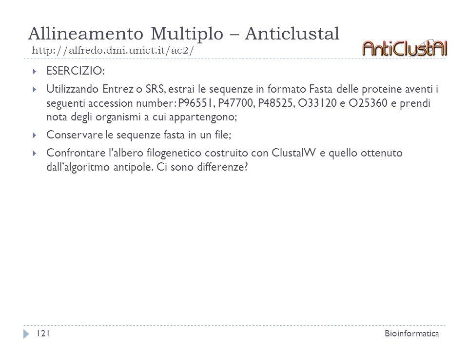 Allineamento Multiplo – Anticlustal http://alfredo.dmi.unict.it/ac2/ Bioinformatica121 ESERCIZIO: Utilizzando Entrez o SRS, estrai le sequenze in form