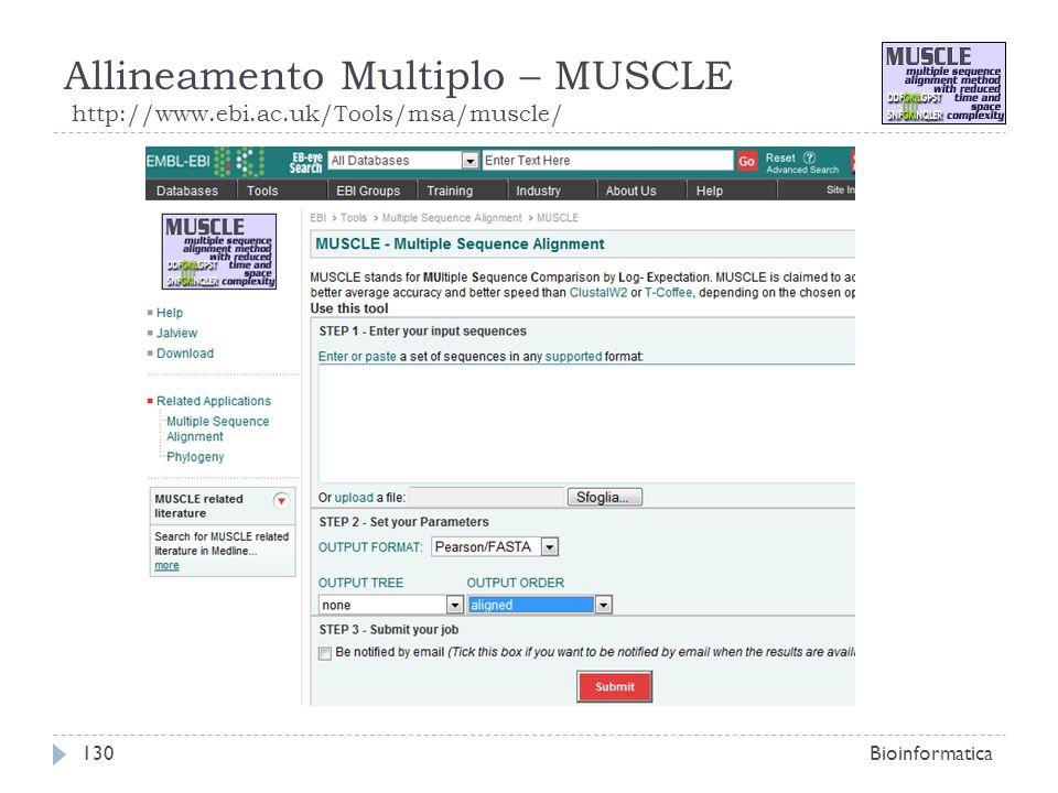 Allineamento Multiplo – MUSCLE http://www.ebi.ac.uk/Tools/msa/muscle/ Bioinformatica130