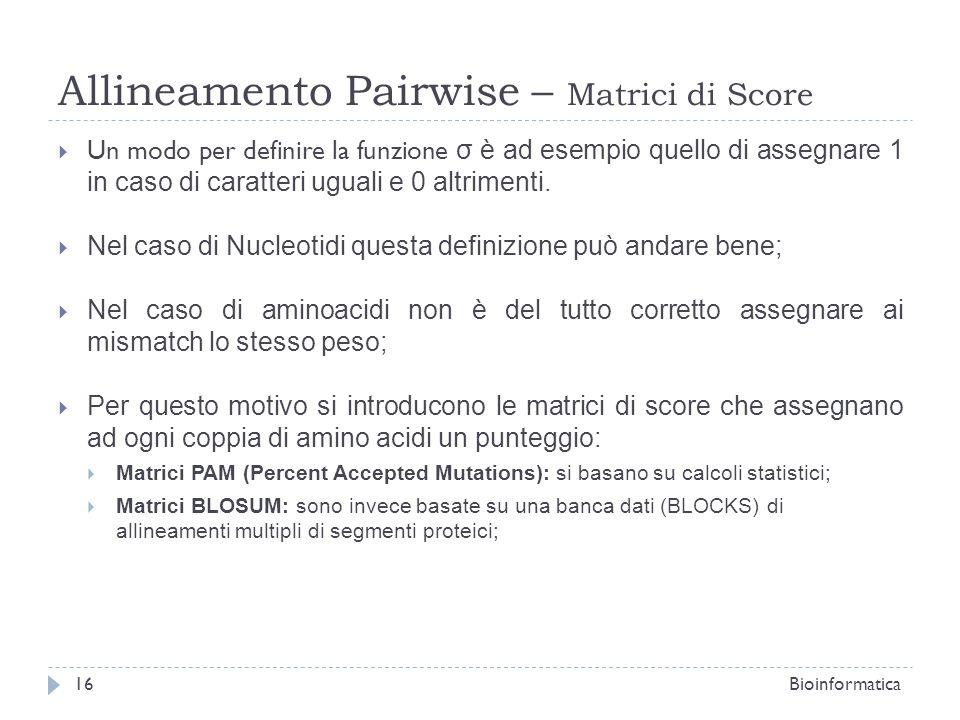 Allineamento Pairwise – Matrici di Score Un modo per definire la funzione σ è ad esempio quello di assegnare 1 in caso di caratteri uguali e 0 altrime