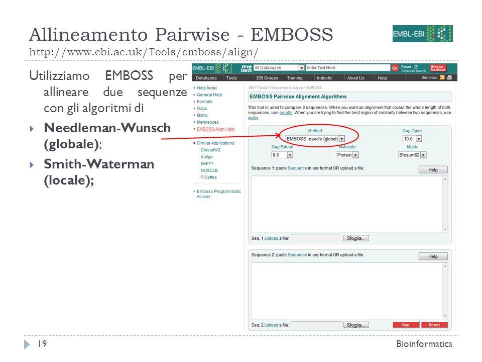 Allineamento Pairwise - EMBOSS http://www.ebi.ac.uk/Tools/emboss/align/ Bioinformatica19 Utilizziamo EMBOSS per allineare due sequenze con gli algorit