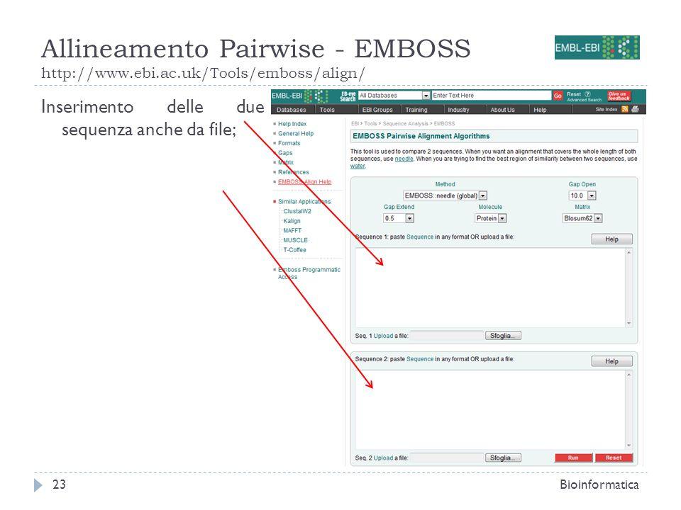 Allineamento Pairwise - EMBOSS http://www.ebi.ac.uk/Tools/emboss/align/ Bioinformatica23 Inserimento delle due sequenza anche da file;