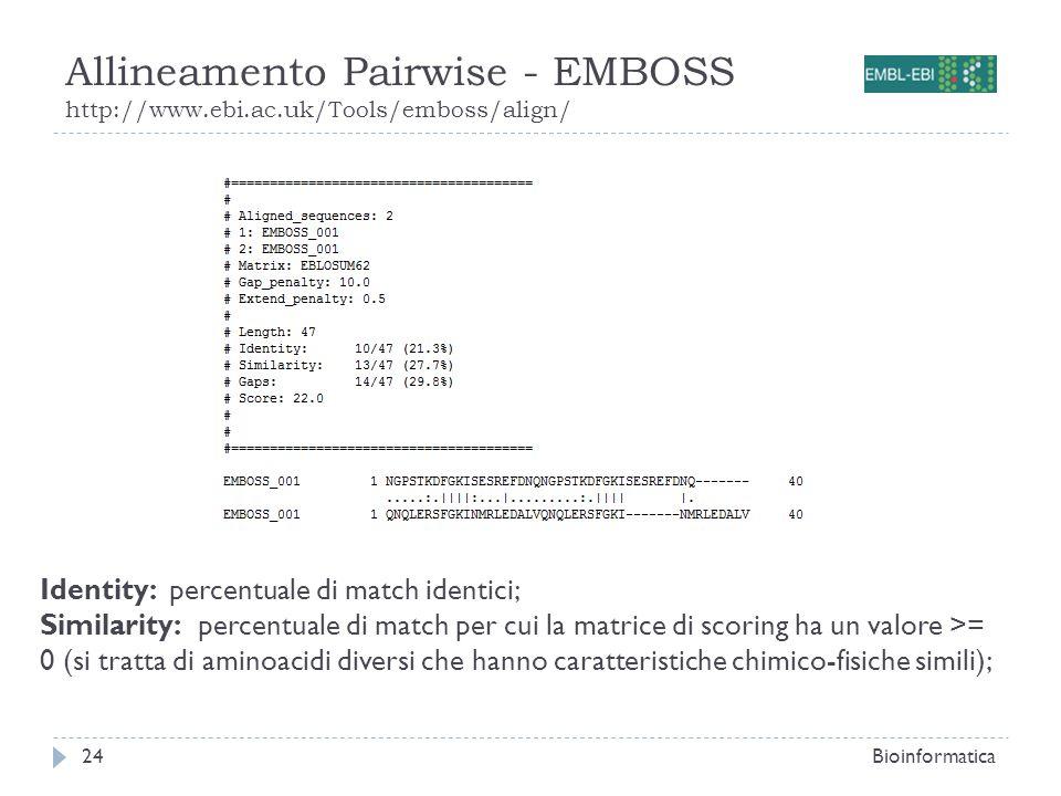 Allineamento Pairwise - EMBOSS http://www.ebi.ac.uk/Tools/emboss/align/ Bioinformatica24 Identity: percentuale di match identici; Similarity: percentu