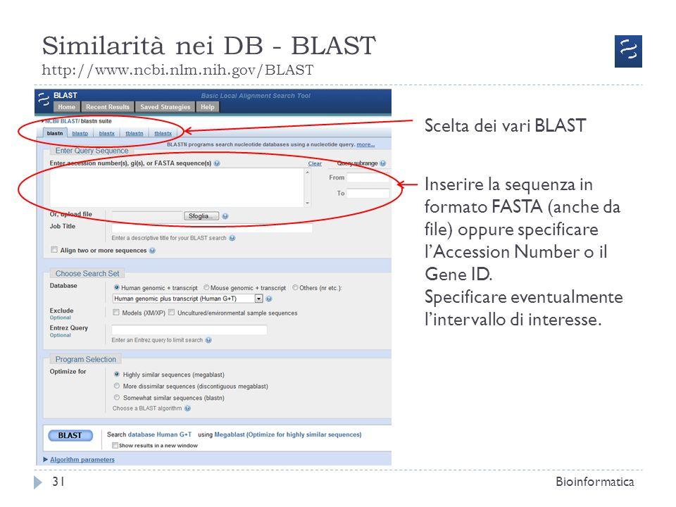 Similarità nei DB - BLAST http://www.ncbi.nlm.nih.gov/BLAST Bioinformatica31 Scelta dei vari BLAST Inserire la sequenza in formato FASTA (anche da fil