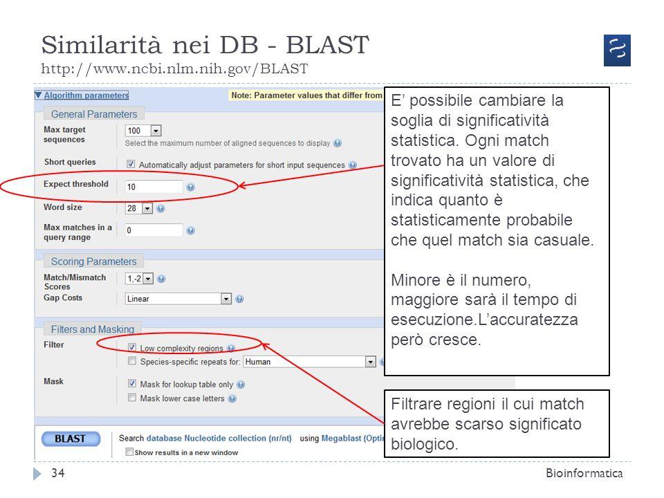 Similarità nei DB - BLAST http://www.ncbi.nlm.nih.gov/BLAST Bioinformatica34 E possibile cambiare la soglia di significatività statistica. Ogni match