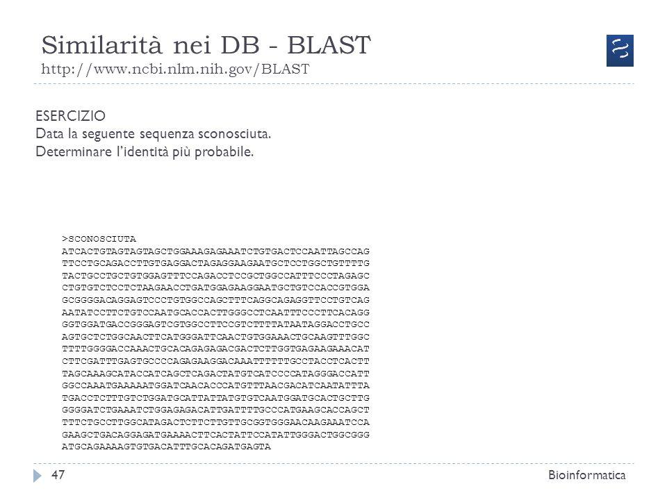 Similarità nei DB - BLAST http://www.ncbi.nlm.nih.gov/BLAST Bioinformatica47 ESERCIZIO Data la seguente sequenza sconosciuta. Determinare lidentità pi