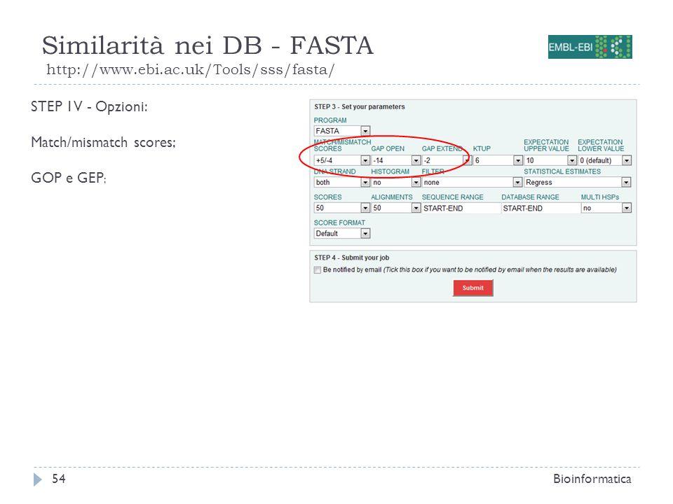 Similarità nei DB - FASTA http://www.ebi.ac.uk/Tools/sss/fasta/ Bioinformatica54 STEP 1V - Opzioni: Match/mismatch scores; GOP e GEP ;