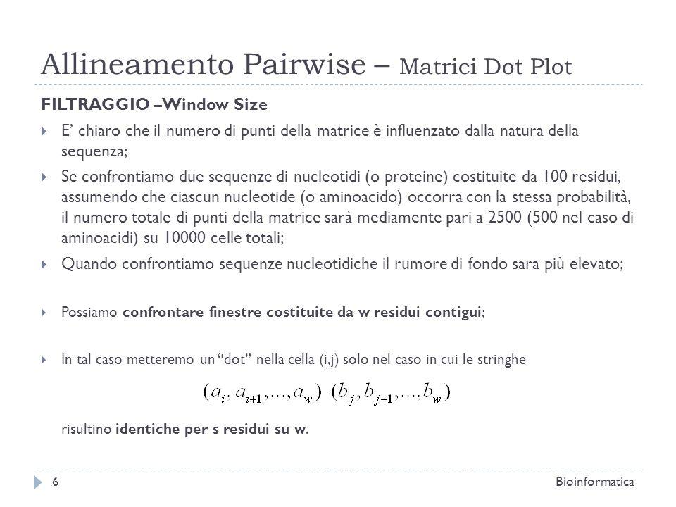 Allineamento Pairwise – Matrici Dot Plot FILTRAGGIO –Window Size E chiaro che il numero di punti della matrice è influenzato dalla natura della sequen