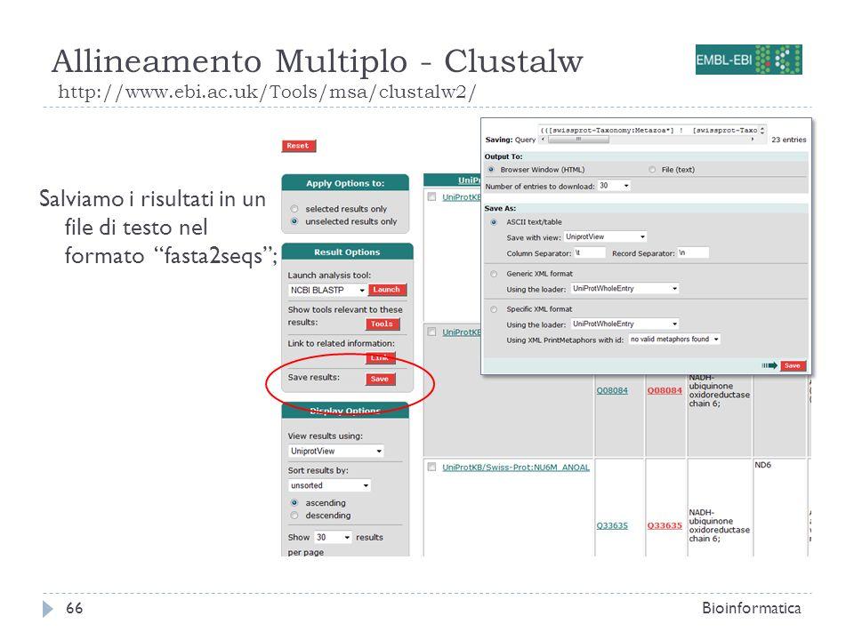 Allineamento Multiplo - Clustalw http://www.ebi.ac.uk/Tools/msa/clustalw2/ Bioinformatica66 Salviamo i risultati in un file di testo nel formato fasta