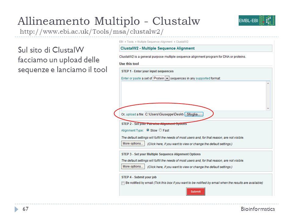 Allineamento Multiplo - Clustalw http://www.ebi.ac.uk/Tools/msa/clustalw2/ Bioinformatica67 Sul sito di ClustalW facciamo un upload delle sequenze e l