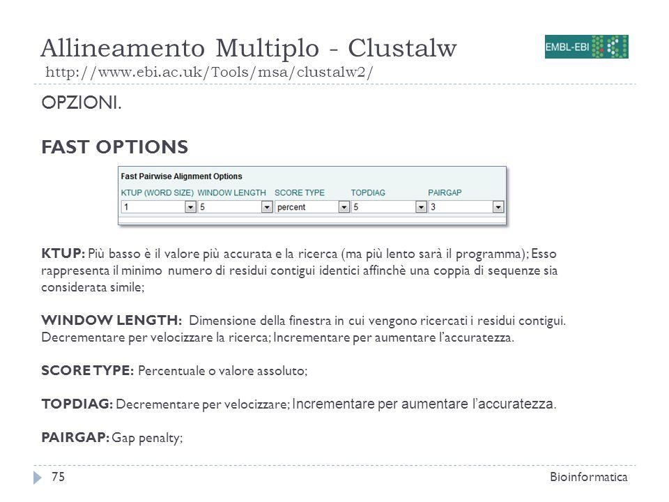 Allineamento Multiplo - Clustalw http://www.ebi.ac.uk/Tools/msa/clustalw2/ Bioinformatica75 OPZIONI. FAST OPTIONS KTUP: Più basso è il valore più accu