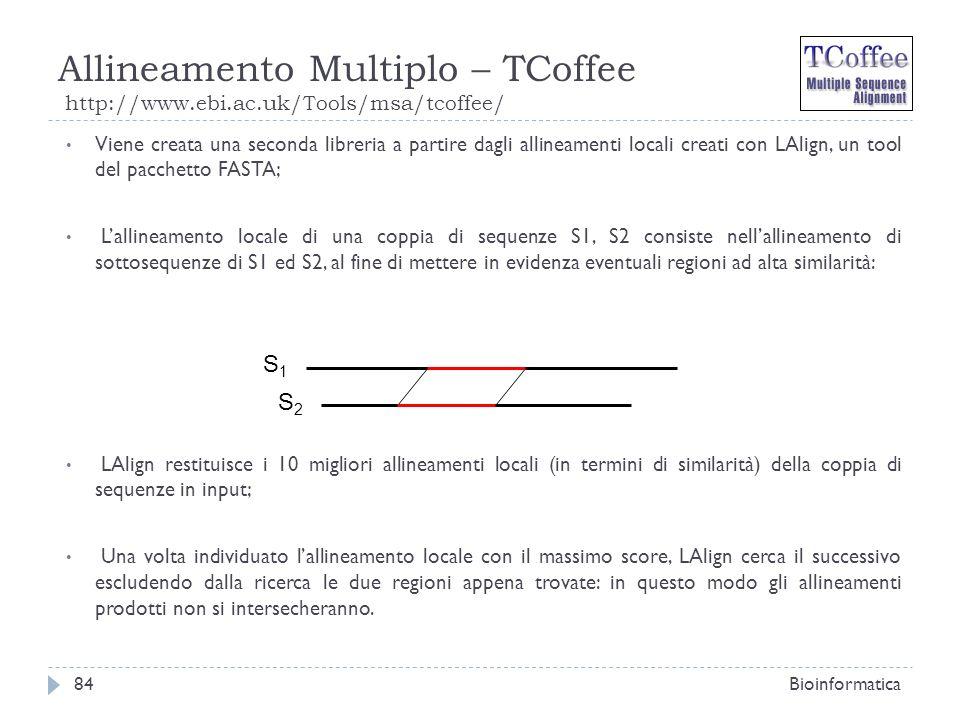 Allineamento Multiplo – TCoffee http://www.ebi.ac.uk/Tools/msa/tcoffee/ Bioinformatica84 Viene creata una seconda libreria a partire dagli allineament