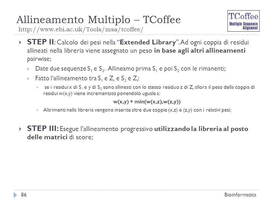Allineamento Multiplo – TCoffee http://www.ebi.ac.uk/Tools/msa/tcoffee/ Bioinformatica86 STEP II: Calcolo dei pesi nella Extended Library. Ad ogni cop