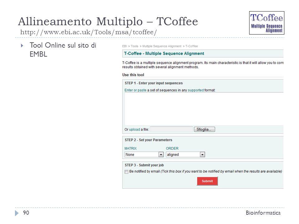 Allineamento Multiplo – TCoffee http://www.ebi.ac.uk/Tools/msa/tcoffee/ Bioinformatica90 Tool Online sul sito di EMBL