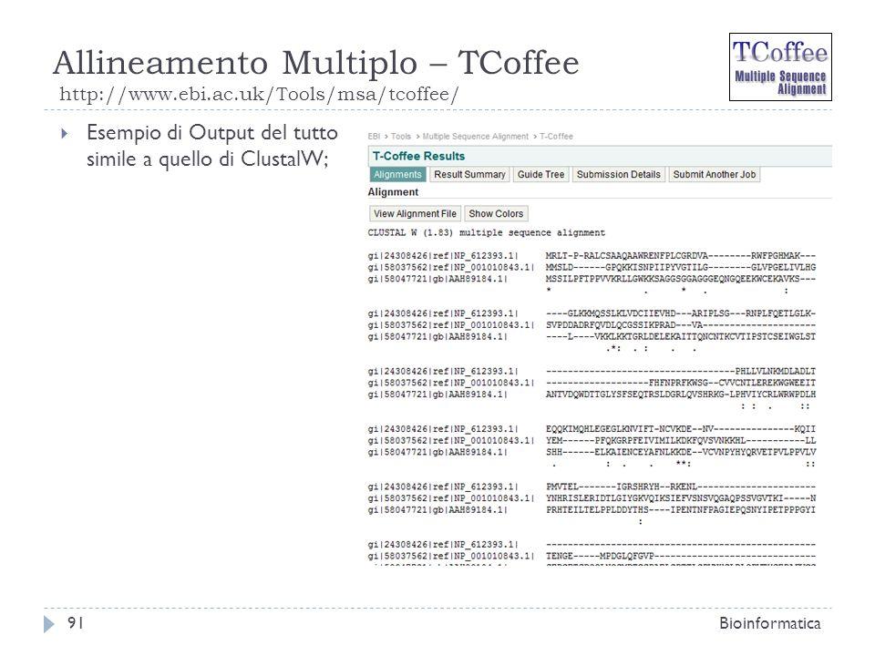 Allineamento Multiplo – TCoffee http://www.ebi.ac.uk/Tools/msa/tcoffee/ Bioinformatica91 Esempio di Output del tutto simile a quello di ClustalW;