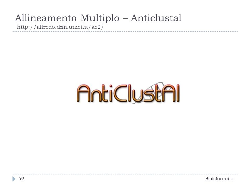 Allineamento Multiplo – Anticlustal http://alfredo.dmi.unict.it/ac2/ Bioinformatica92