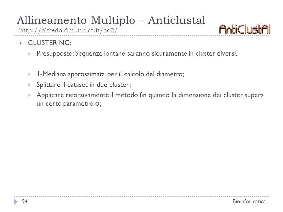 Allineamento Multiplo – Anticlustal http://alfredo.dmi.unict.it/ac2/ Bioinformatica94 CLUSTERING: Presupposto: Sequenze lontane saranno sicuramente in