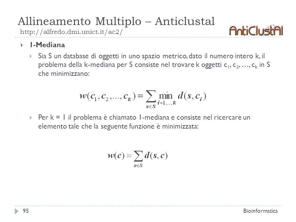 Allineamento Multiplo – Anticlustal http://alfredo.dmi.unict.it/ac2/ Bioinformatica95 1-Mediana Sia S un database di oggetti in uno spazio metrico, da
