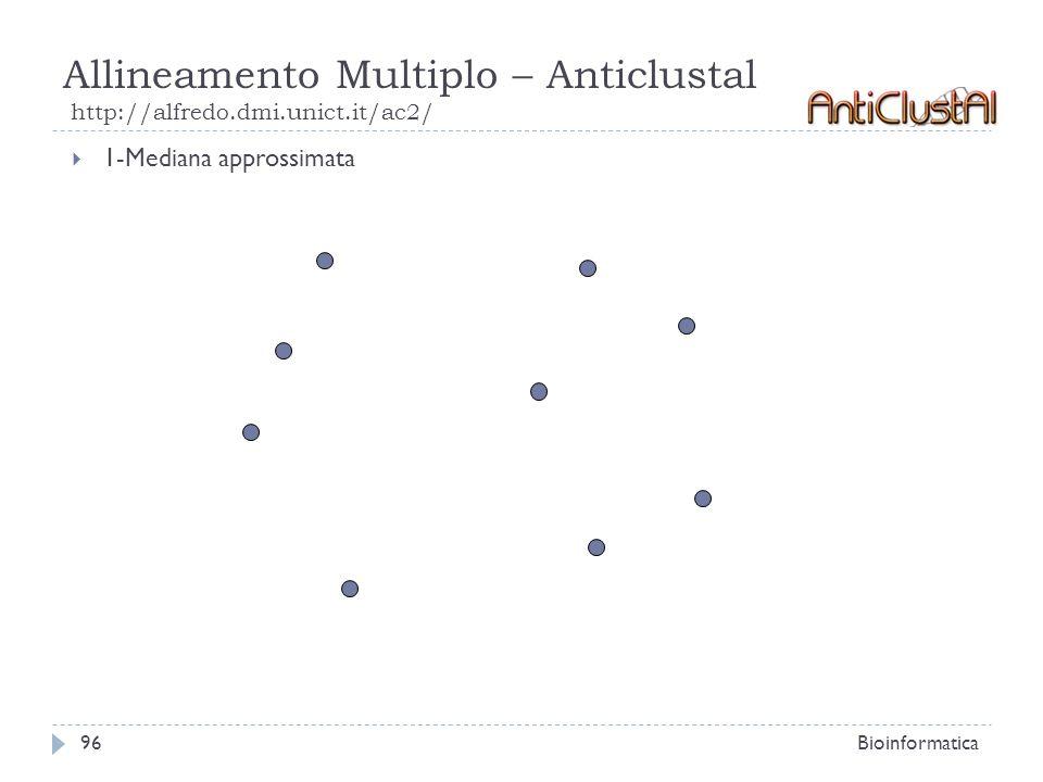 Allineamento Multiplo – Anticlustal http://alfredo.dmi.unict.it/ac2/ Bioinformatica96 1-Mediana approssimata