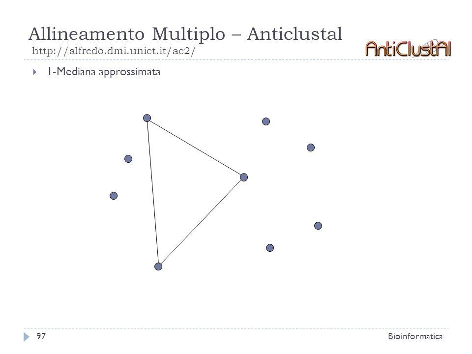 Allineamento Multiplo – Anticlustal http://alfredo.dmi.unict.it/ac2/ Bioinformatica97 1-Mediana approssimata