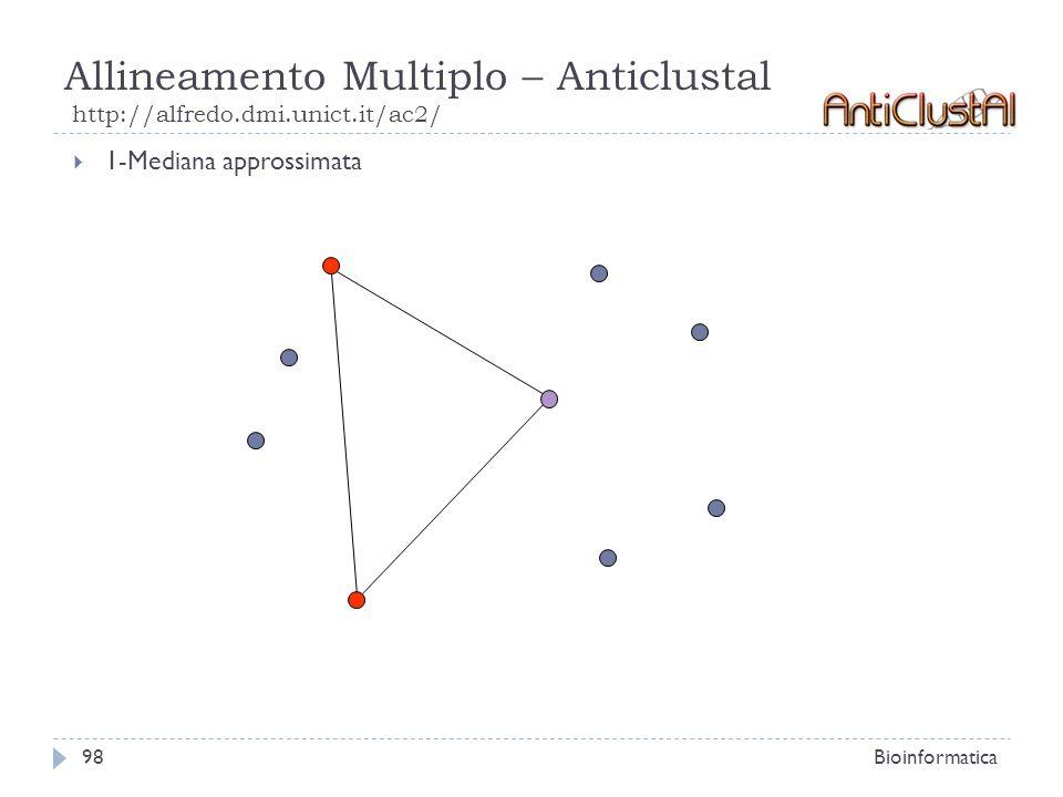 Allineamento Multiplo – Anticlustal http://alfredo.dmi.unict.it/ac2/ Bioinformatica98 1-Mediana approssimata