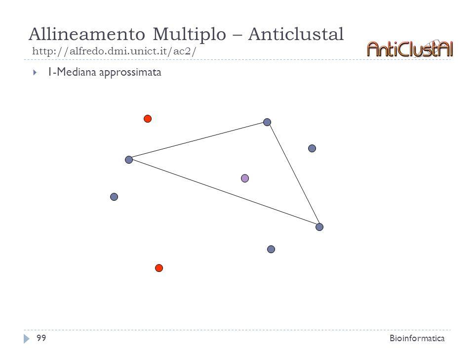 Allineamento Multiplo – Anticlustal http://alfredo.dmi.unict.it/ac2/ Bioinformatica99 1-Mediana approssimata