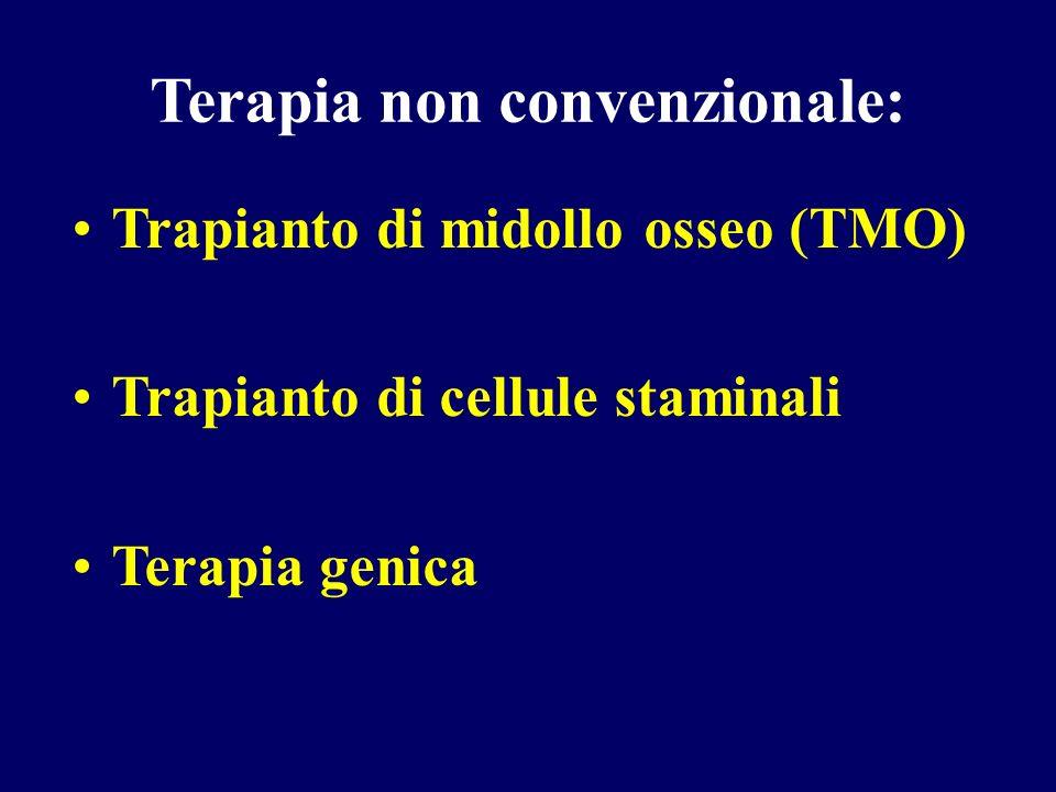 Trapianto di midollo osseo (TMO) Trapianto di cellule staminali Terapia genica Terapia non convenzionale: