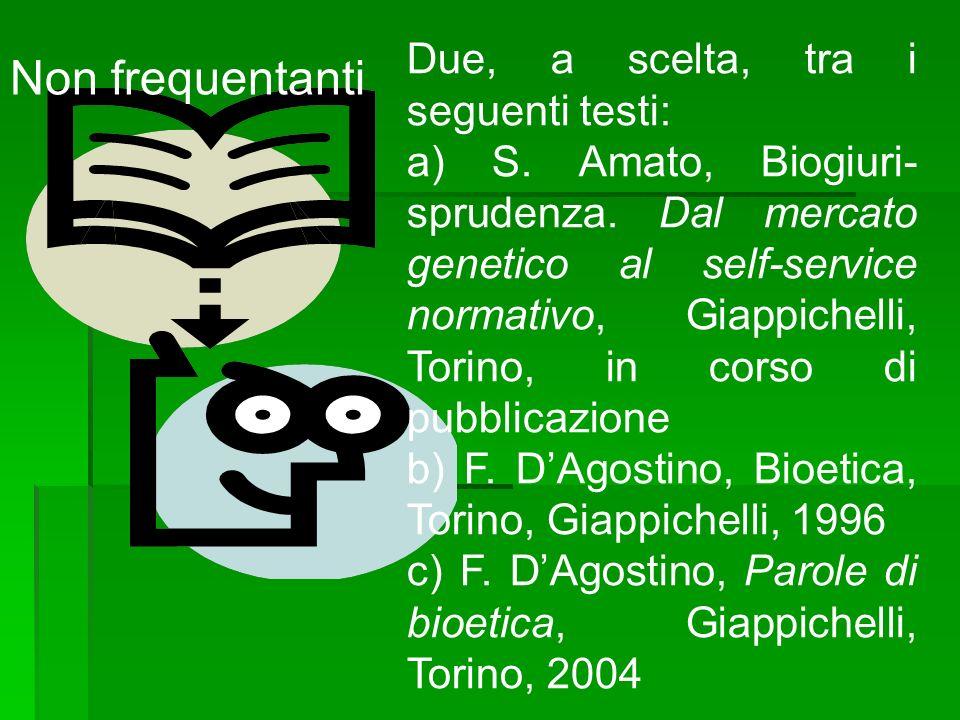 Due, a scelta, tra i seguenti testi: a) S. Amato, Biogiuri- sprudenza. Dal mercato genetico al self-service normativo, Giappichelli, Torino, in corso
