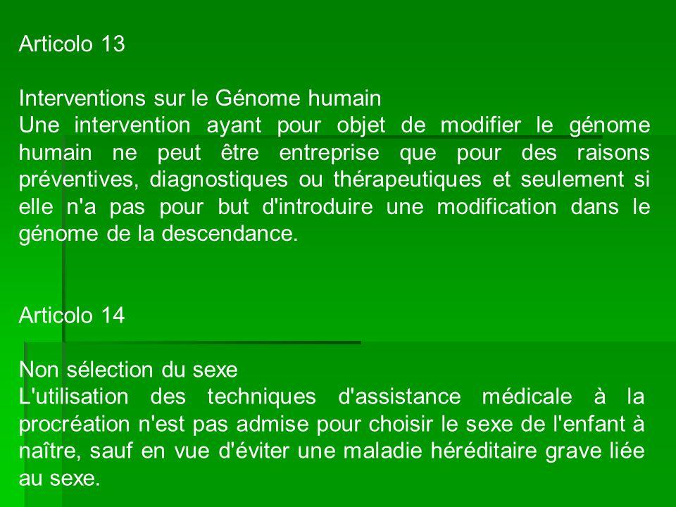 Articolo 13 Interventions sur le Génome humain Une intervention ayant pour objet de modifier le génome humain ne peut être entreprise que pour des rai