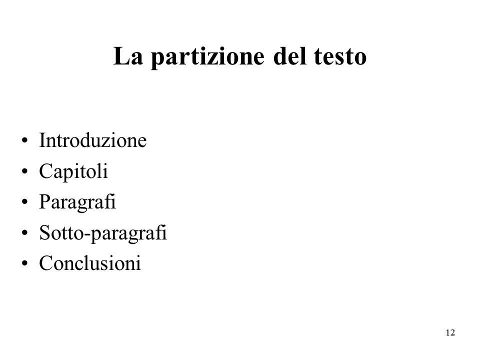 12 La partizione del testo Introduzione Capitoli Paragrafi Sotto-paragrafi Conclusioni