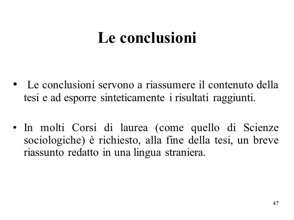 47 Le conclusioni Le conclusioni servono a riassumere il contenuto della tesi e ad esporre sinteticamente i risultati raggiunti.