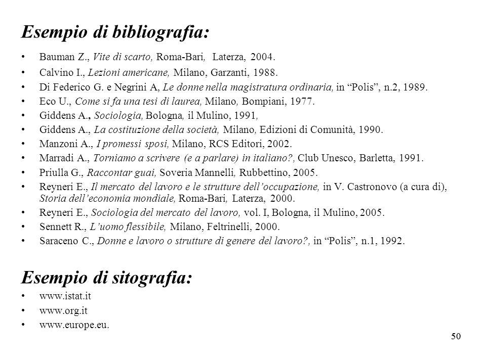 50 Esempio di bibliografia: Bauman Z., Vite di scarto, Roma-Bari, Laterza, 2004.