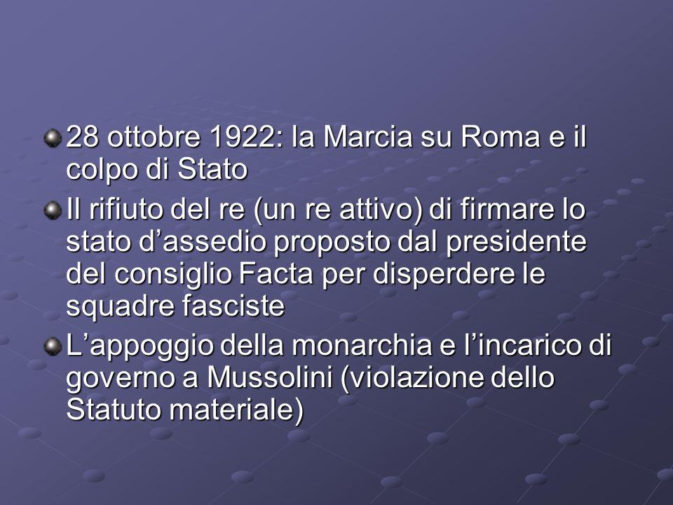 28 ottobre 1922: la Marcia su Roma e il colpo di Stato Il rifiuto del re (un re attivo) di firmare lo stato dassedio proposto dal presidente del consi