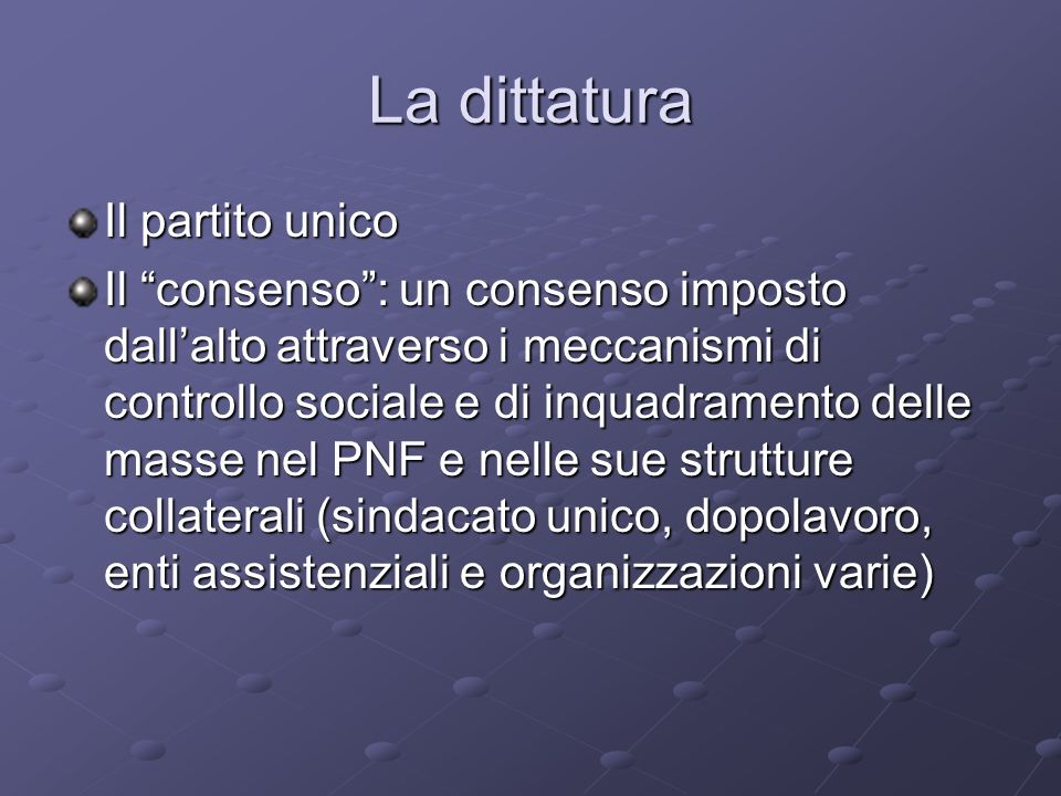 La dittatura Il partito unico Il consenso: un consenso imposto dallalto attraverso i meccanismi di controllo sociale e di inquadramento delle masse ne