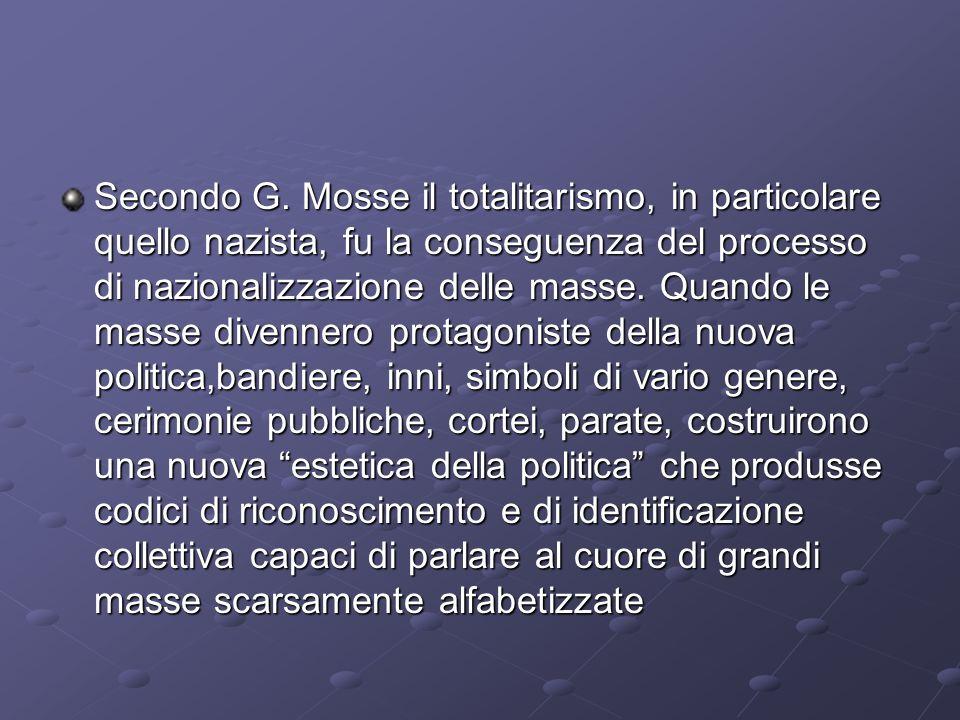 Secondo G. Mosse il totalitarismo, in particolare quello nazista, fu la conseguenza del processo di nazionalizzazione delle masse. Quando le masse div