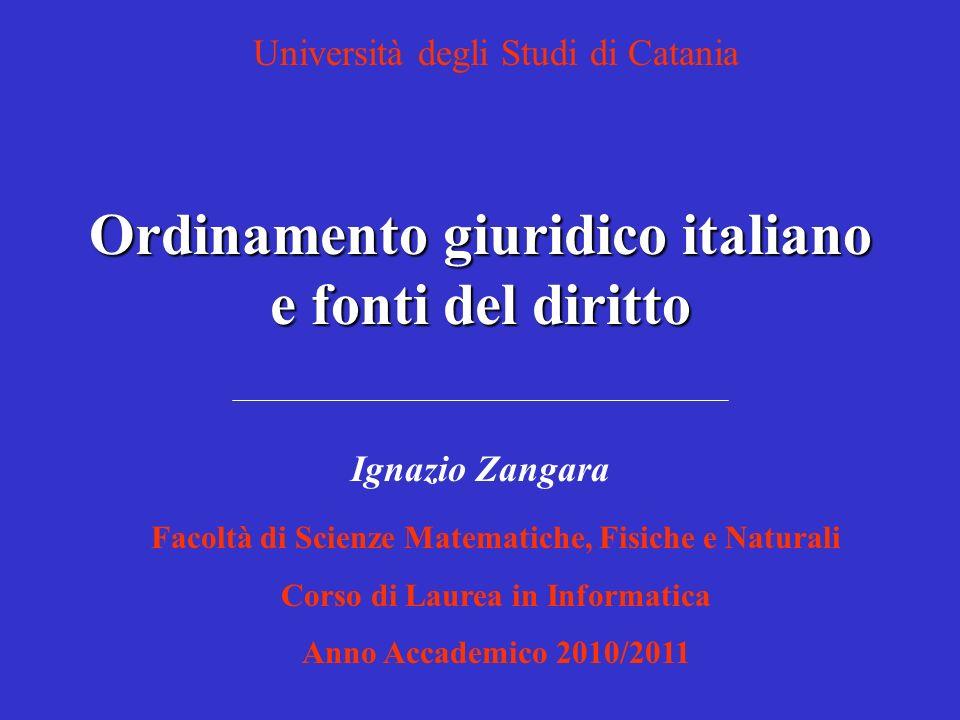 Ordinamento giuridico italiano e fonti del diritto Facoltà di Scienze Matematiche, Fisiche e Naturali Corso di Laurea in Informatica Anno Accademico 2