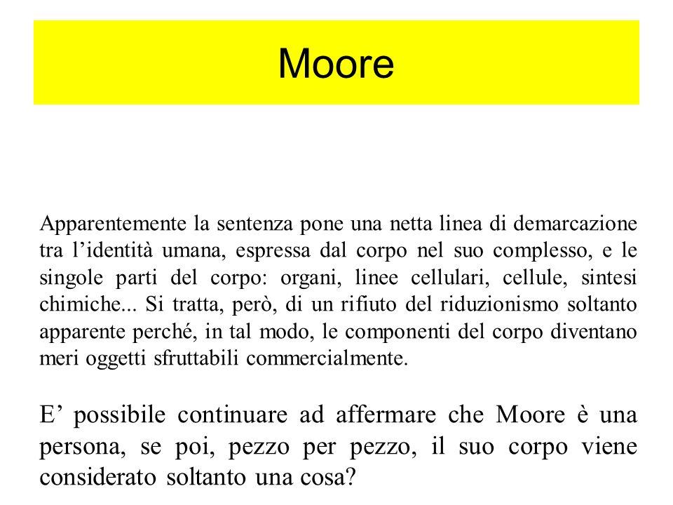 Moore Apparentemente la sentenza pone una netta linea di demarcazione tra lidentità umana, espressa dal corpo nel suo complesso, e le singole parti de